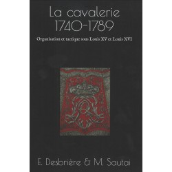 The cavalry 1740-1789: organization and tactics under Louis XV and Louis XVI