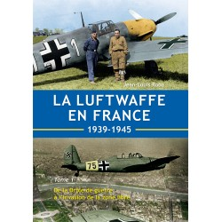 La Luftwaffe en France  1939-1945 - Tome 1