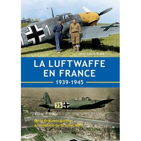 The Luftwaffe in France 1939-1945 - Volume 1