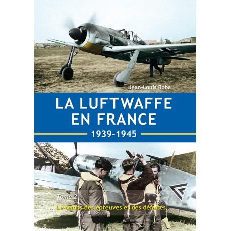 La Luftwaffe en France  1939-1945 - Tome 2