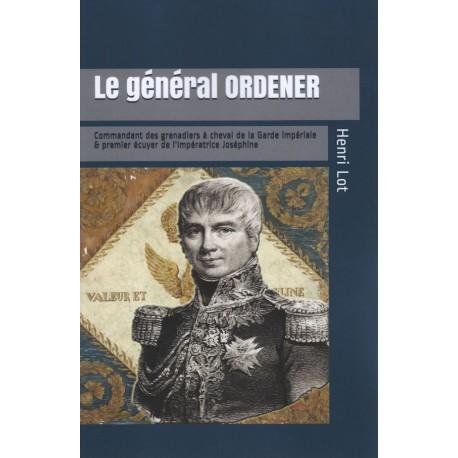 Le général Ordener : commandant des grenadiers à cheval de la Garde et premier écuyer de l'impératrice