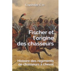 Fischer and the Origin of Hunters: History of Chasseurs à Cheval Regiments